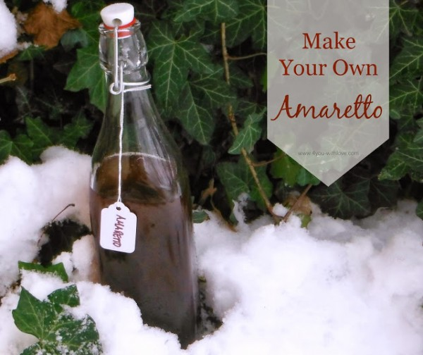 ... at 4 You With Love shows us how to make your own Amaretto ! Yummm