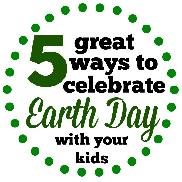 5 Great Ways to Celebrate Earth Day With Your Kids at www.happyhourprojects.com