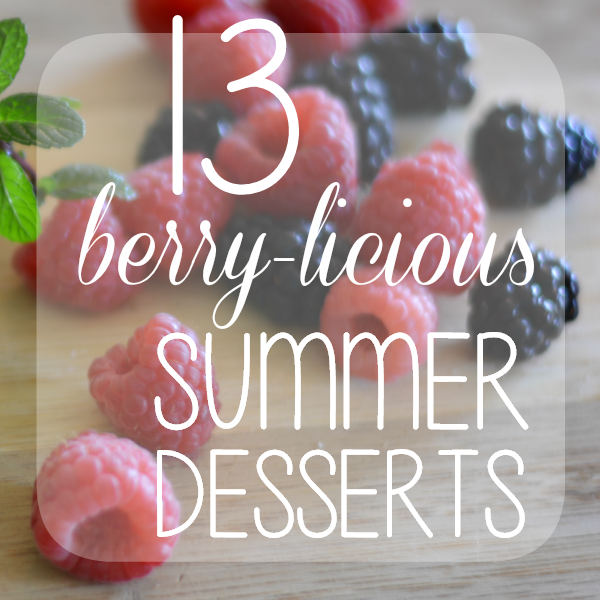 13 Berry-licious Summer Dessert Recipes