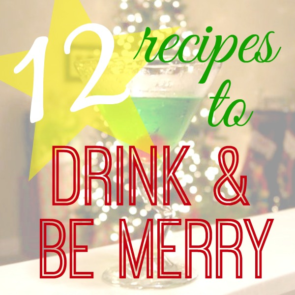 12 Recipes to Drink & Be Merry at www.happyhourprojects.com